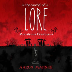 FREE The World of Lore: Monstrous Creatures by Aaron Mahnke Audiobook Download